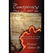 The Conspiracy That Will Not Die by Sr. Robert Gates