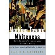 Working Toward Whiteness by David Roediger