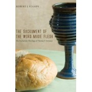 The Sacrament of the Word Made Flesh by Robert J Stamps