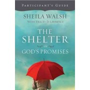 The Shelter of God's Promises Participant's Guide by Sheila Walsh