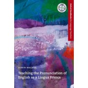 Teaching the Pronunciation of English as a Lingua Franca by Robin Walker