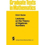 Lectures on the Theory of Algebraic Numbers by Erich Hecke