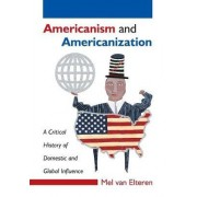 Americanism and Americanization by Mel Van Elteren