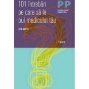 101 Intrebari Pe Care Sa Le Pui Medicului Tau - Tom Smith