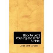 Back to God's Country and Other Stories by James Oliver Curwood