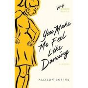 You Make Me Feel Like Dancing by Allison Bottke