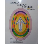 Human Energy Systems: A Way of Good Health Using Our Electromagnetic Fields by Jack Schwarz