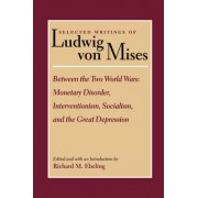Selected Writings of Ludwig Von Mises: Between the Two World Wars Volume 2 by Ludwig von Mises