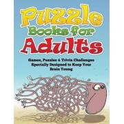 Puzzle Books for Adults (Games, Puzzles & Trivia Challenges Specially Designed to Keep Your Brain Young) by Speedy Publishing LLC