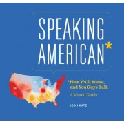 Speaking American: How y All, You Guys, and Youse Talk: An Illustrated Guide