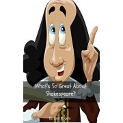 What's So Great about Shakespeare? by Sam Rogers