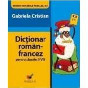 Dictionar roman francez ptr clasele II-VIII - Gabriela Cristian