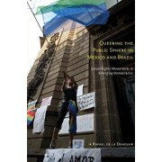 Queering the Public Sphere in Mexico and Brazil by Rafael de la Dehesa