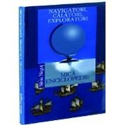 Navigatori. Călători. Exploratori. Mică enciclopedie.