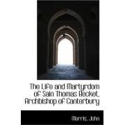 The Life and Martyrdom of Sain Thomas Becket, Archbishop of Canterbury by Morris John