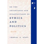 On the Advantages and Disadvantages of Ethics and Politics by Charles E. Scott