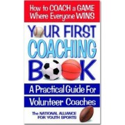 Your First Coaching Book by The National Alliance for Youth Sports