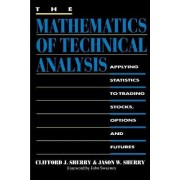 The Mathematics of Technical Analysis by Clifford J Sherry