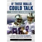 If These Walls Could Talk: Dallas Cowboys by Nick Eatman