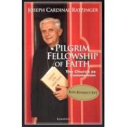 Pilgrim Fellowship of Faith by Joseph Ratzinger