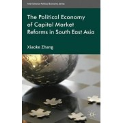 The Political Economy of Capital Market Reforms in South East Asia 2011 by Xiaoke Zhang