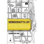 Democracy's Lot: Rhetoric, Publics, and the Places of Invention