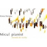 Micul pianist. Metoda de studiu - Elena Perianu