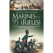 Marines to 95th (Rifles) - The Military Experiences of Robert Fernyhough During the Napoleonic Wars. by T Fernyhough