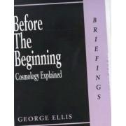 Before the Beginning by George Ellis