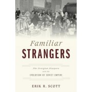 Familiar Strangers: The Georgian Diaspora and the Evolution of Soviet Empire