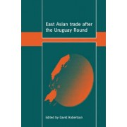 East Asian Trade after the Uruguay Round by David Robertson