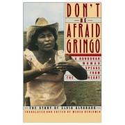 Don't be Afraid Gringo by Elvia Alvarado