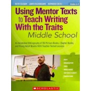 Using Mentor Texts to Teach Writing with the Traits: Middle School by Ruth Culham
