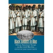 Black Soldiers in Blue by John David Smith