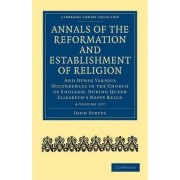 Annals of the Reformation and Establishment of Religion by John Strype
