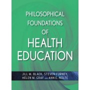 Philosophical Foundations of Health Education by Jill M. Black