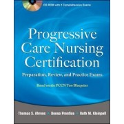 Progressive Care Nursing Certification: Preparation, Review, and Practice Exams by Thomas Ahrens