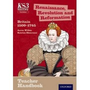 Key Stage 3 History by Aaron Wilkes: Renaissance, Revolution and Reformation: Britain 1509-1745 Teacher Handbook by Aaron Wilkes