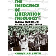 The Emergence of Liberation Theology by Christian Smith