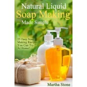Natural Liquid Soap Making... Made Simple by Martha Stone