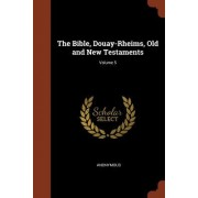 The Bible, Douay-Rheims, Old and New Testaments; Volume 5