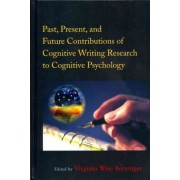 Past, Present, and Future Contributions of Cognitive Writing Research to Cognitive Psychology by Virginia Wise Berninger