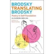 Brodsky Translating Brodsky: Poetry in Self-Translation by Alexandra Berlina
