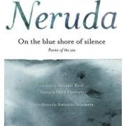 a la Orilla Azul del Silencio by Pablo Neruda