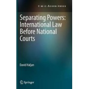 Separating Powers: International Law Before National Courts by David Haljan