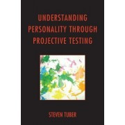 Understanding Personality Through Projective Testing by Steven B. Tuber