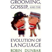 Grooming, Gossip & the Evolution (USA) by Dunbar