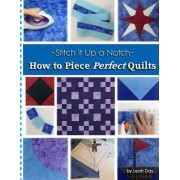 How to Piece Perfect Quilts by Leah C Day