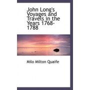 John Long's Voyages and Travels in the Years 1768-1788 by Milo Milton Quaife