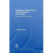 Resilience, Reciprocity and Ecological Economics by Ronald Trosper